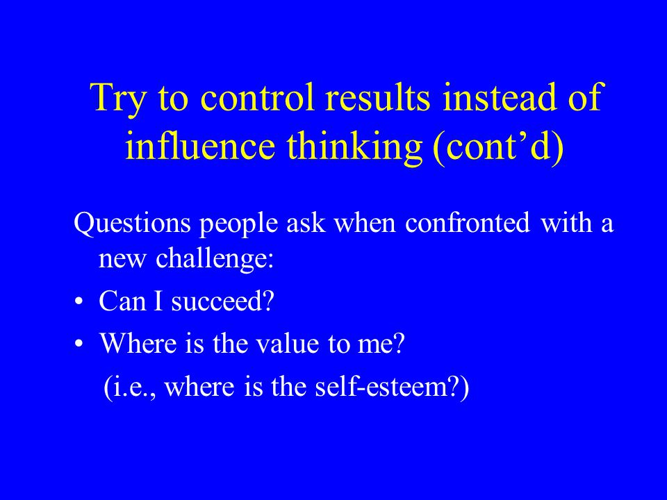 Try to control results instead of influence thinking (cont'd)