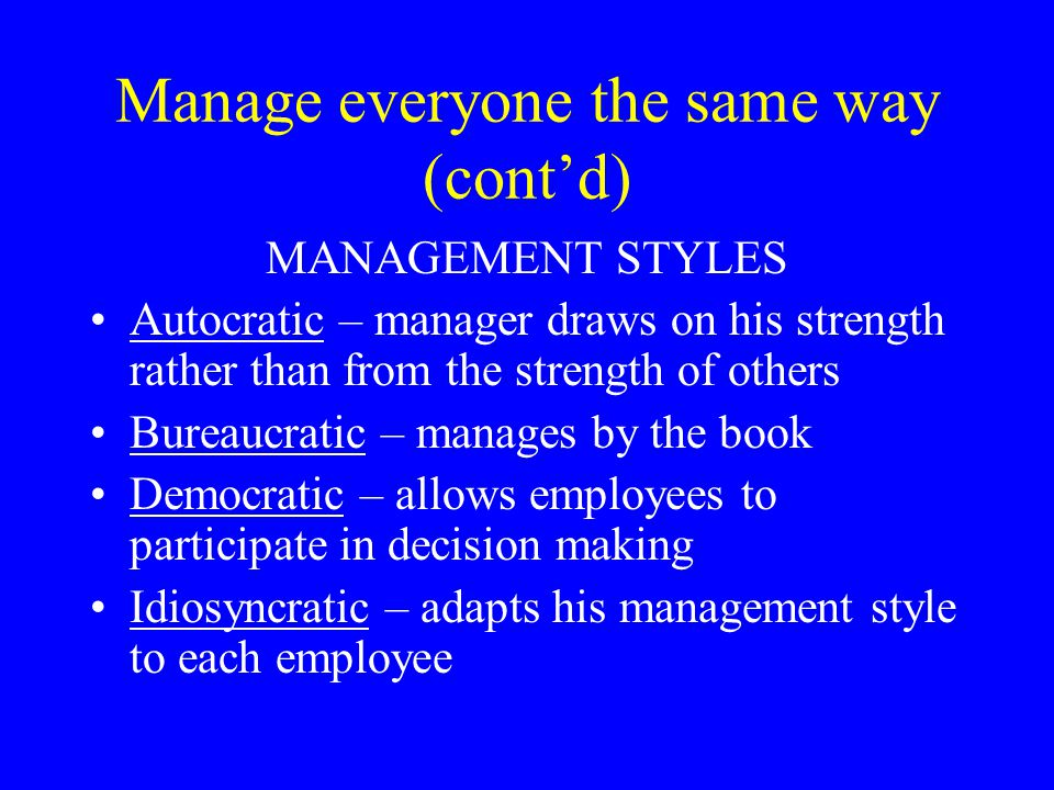 Manage everyone the same way (cont'd)