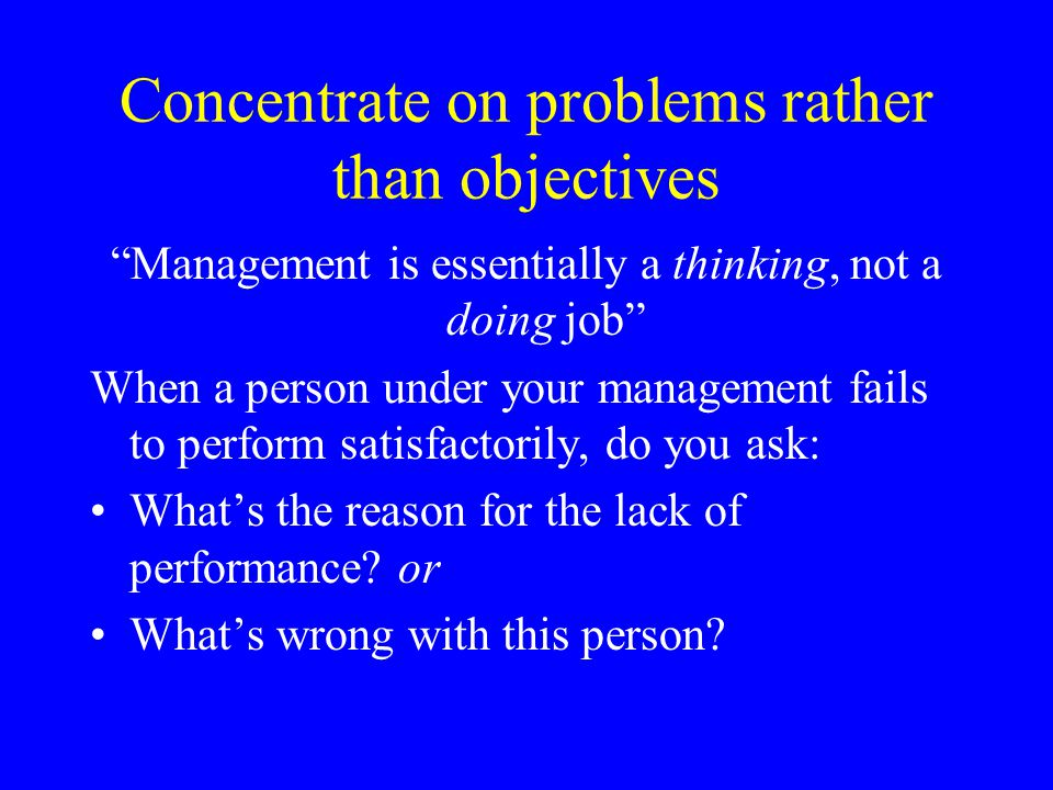 Concentrate on problems rather than objectives