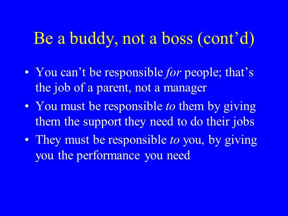 Be a buddy, not a boss (cont'd)