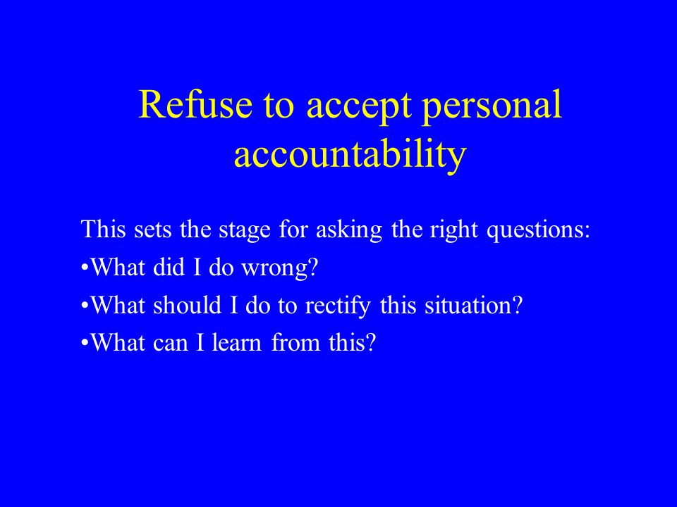 Refuse to accept personal accountability