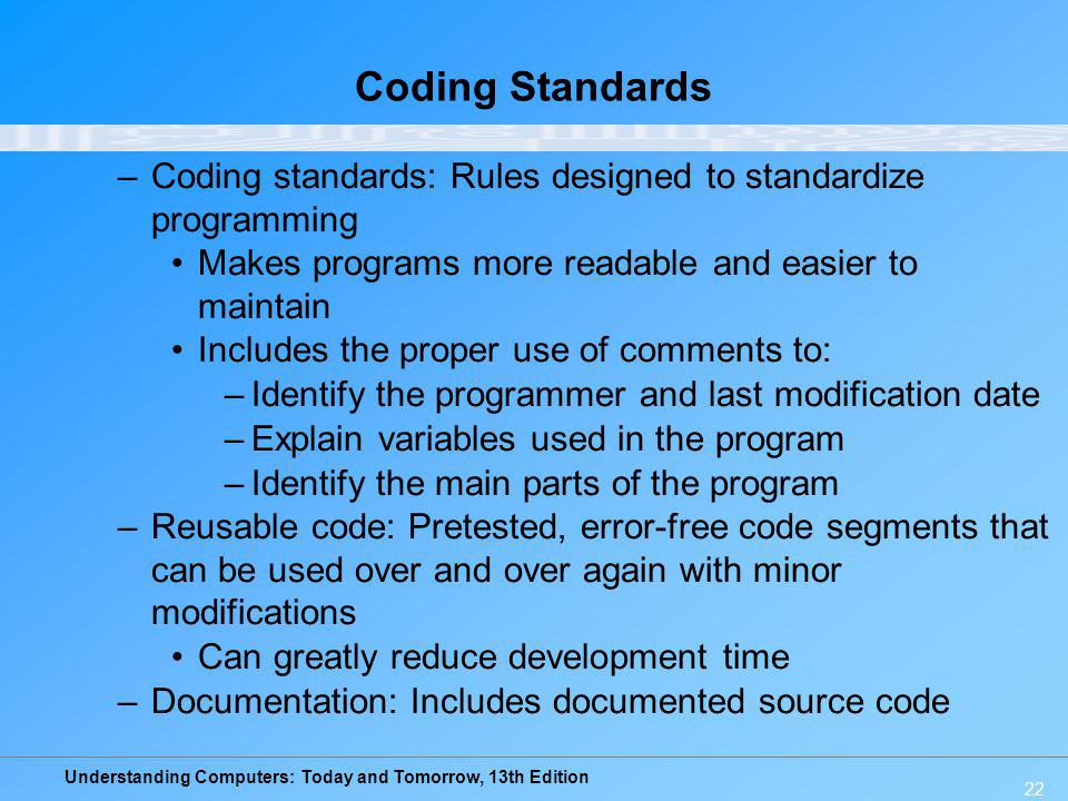 Coding Standards Coding standards: Rules designed to standardize programming. Makes programs more readable and easier to maintain.