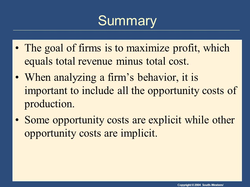 Summary The goal of firms is to maximize profit, which equals total revenue minus total cost.