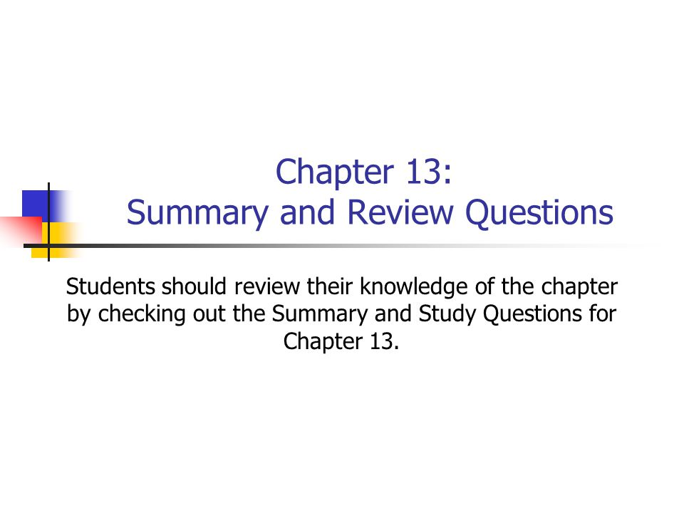 Chapter 13: Summary and Review Questions
