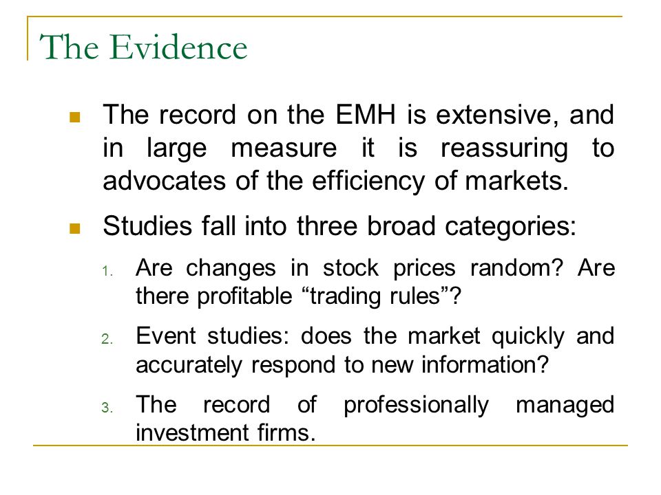 The Evidence The record on the EMH is extensive, and in large measure it is reassuring to advocates of the efficiency of markets.