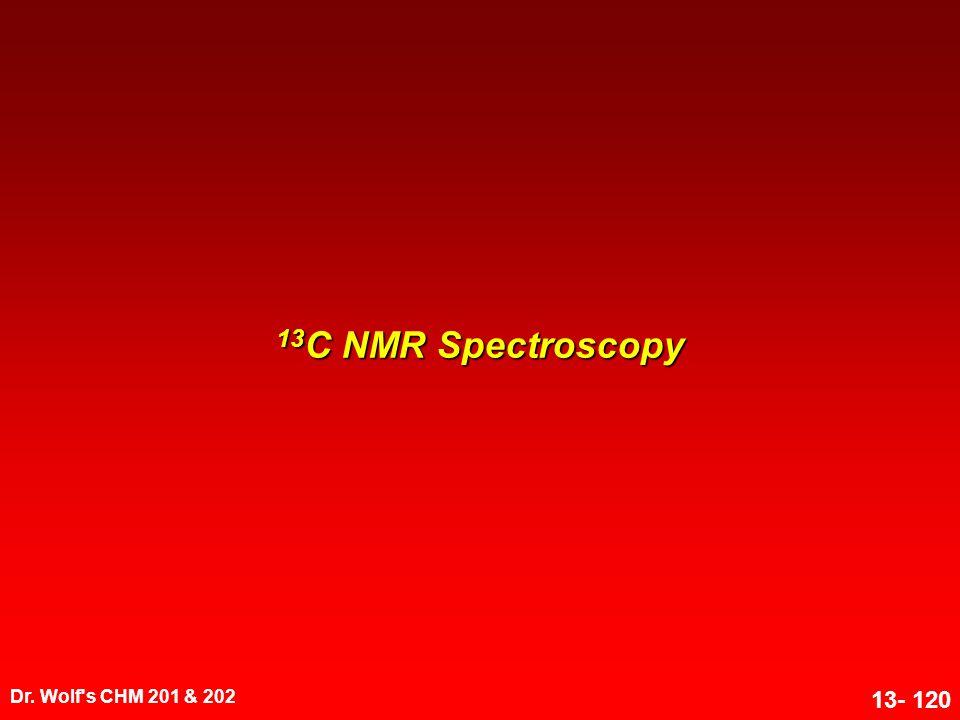 13C NMR Spectroscopy Dr. Wolf s CHM 201 & 202 1