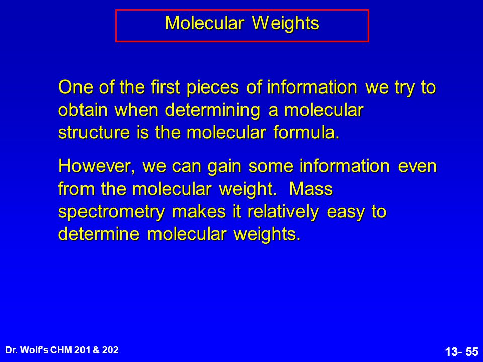 Molecular Weights One of the first pieces of information we try to obtain when determining a molecular structure is the molecular formula.