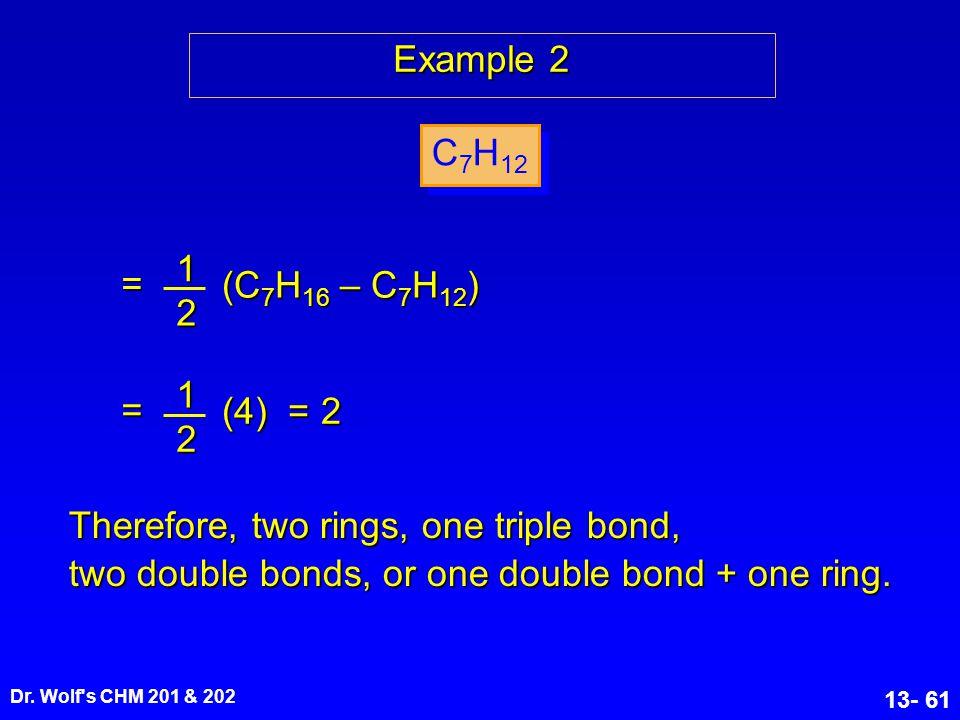 Example 2 C7H12 1 = (C7H16 – C7H12) 2 (4) = 2