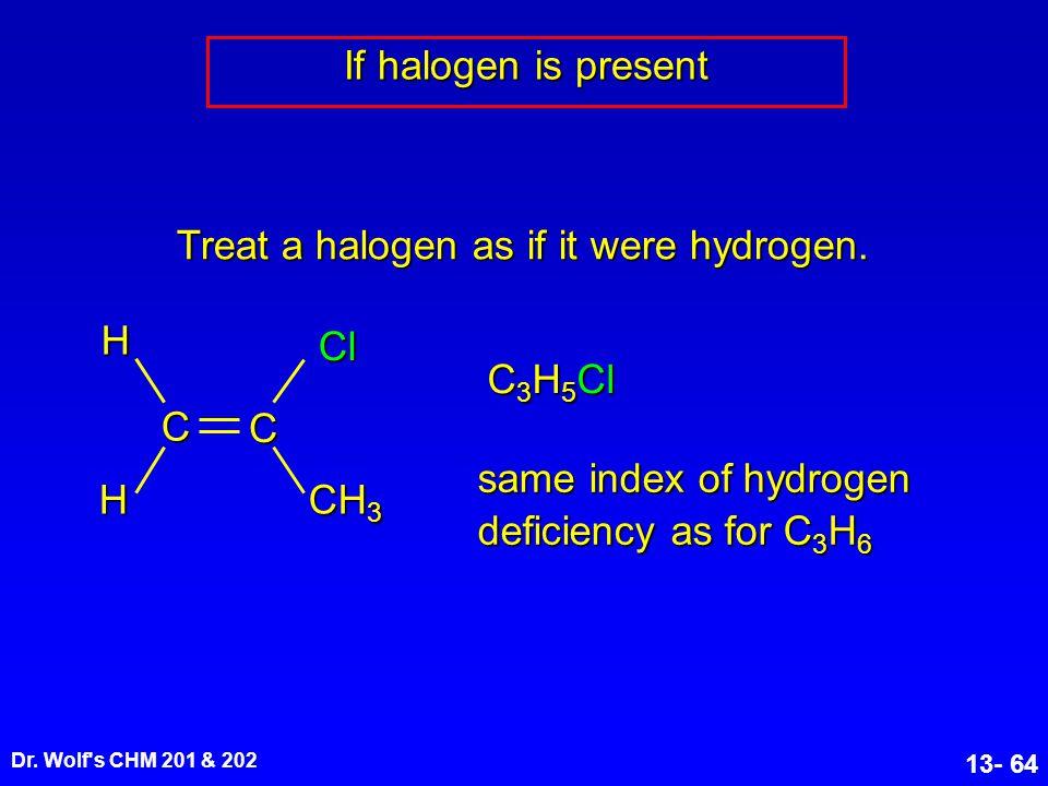 Treat a halogen as if it were hydrogen.