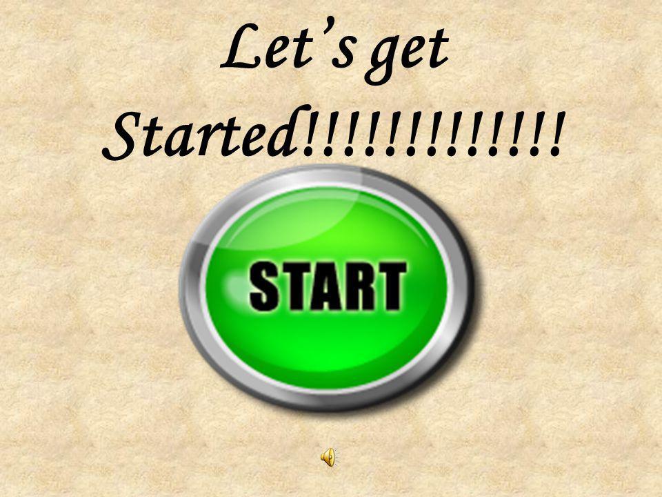 Let's get Started!!!!!!!!!!!!!