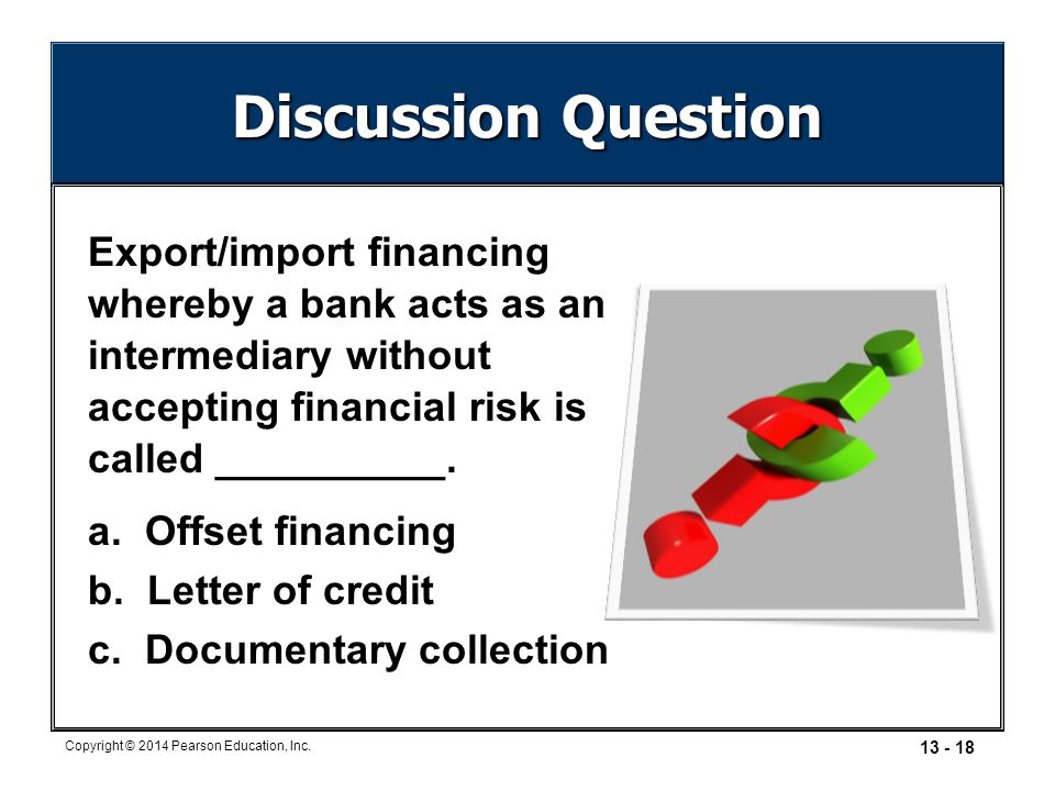 Discussion Question Export/import financing whereby a bank acts as an intermediary without accepting financial risk is called __________.