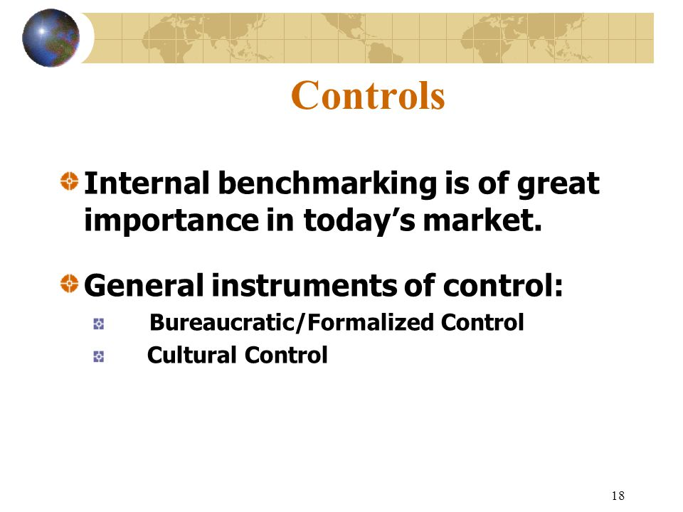 Controls Internal benchmarking is of great importance in today's market. General instruments of control: