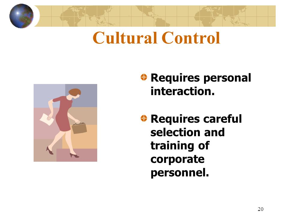 Cultural Control Requires personal interaction.