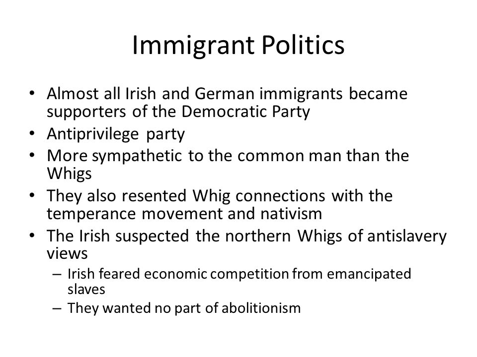 Immigrant Politics Almost all Irish and German immigrants became supporters of the Democratic Party.