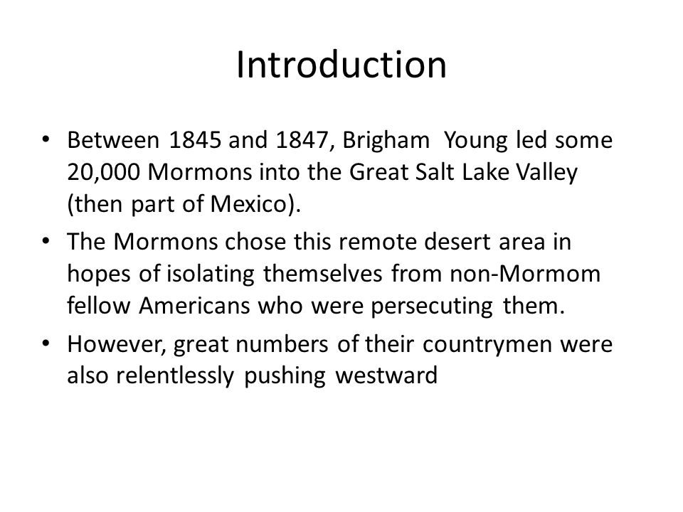 Introduction Between 1845 and 1847, Brigham Young led some 20,000 Mormons into the Great Salt Lake Valley (then part of Mexico).