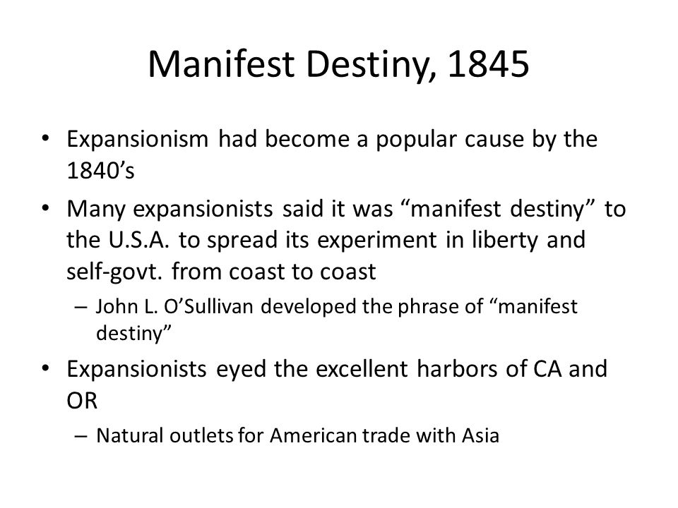 Manifest Destiny, 1845 Expansionism had become a popular cause by the 1840's.