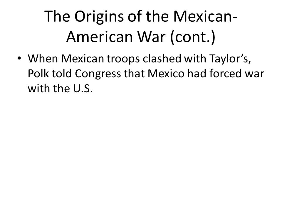 The Origins of the Mexican-American War (cont.)