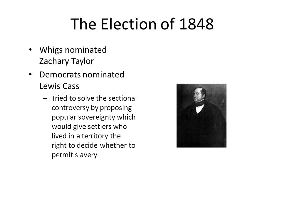 The Election of 1848 Whigs nominated Zachary Taylor