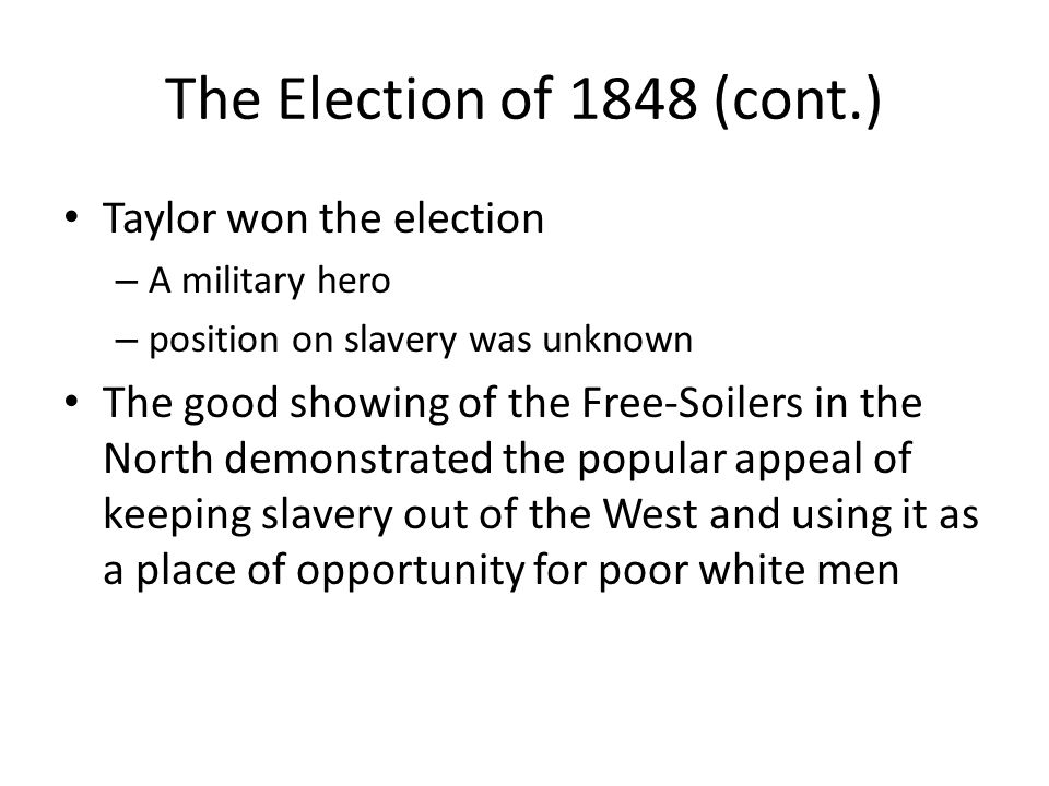 The Election of 1848 (cont.) Taylor won the election