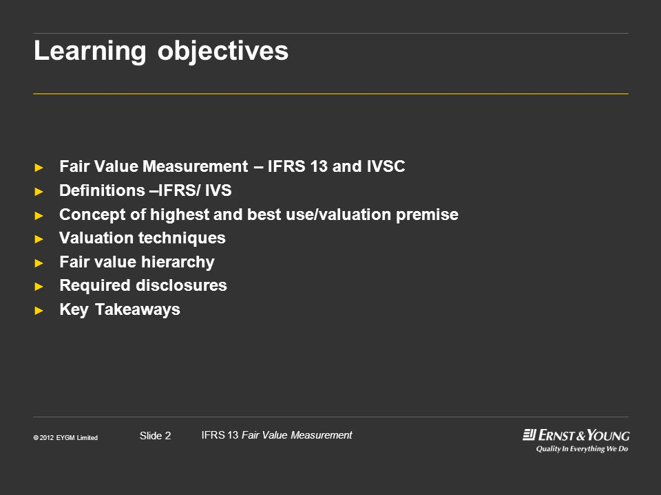Learning objectives Fair Value Measurement – IFRS 13 and IVSC