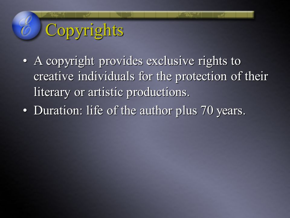 Copyrights A copyright provides exclusive rights to creative individuals for the protection of their literary or artistic productions.