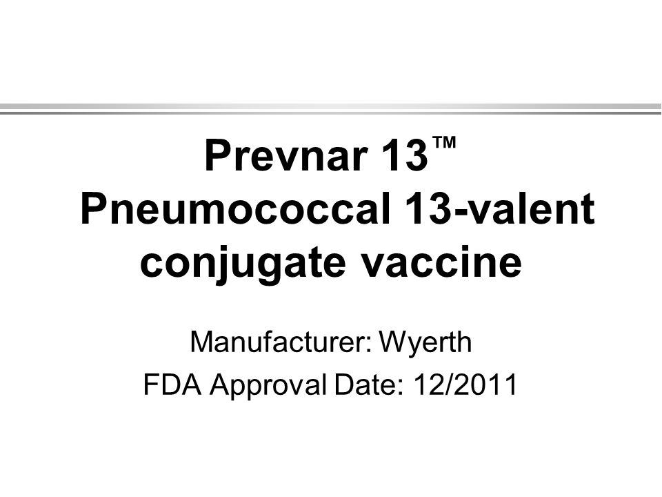 Prevnar 13™ Pneumococcal 13-valent conjugate vaccine