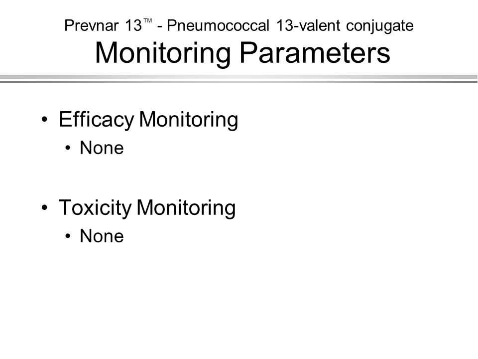 Prevnar 13™ - Pneumococcal 13-valent conjugate Monitoring Parameters