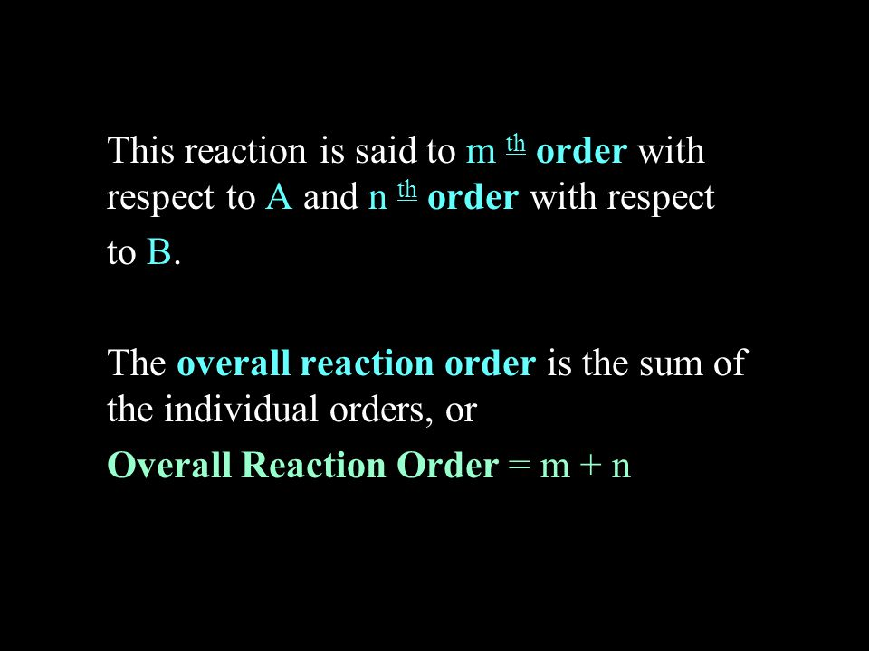 This reaction is said to m th order with respect to A and n th order with respect