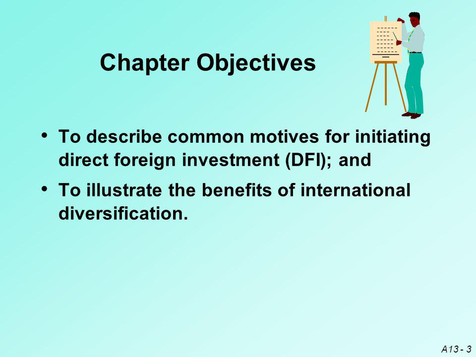 Chapter Objectives To describe common motives for initiating direct foreign investment (DFI); and.