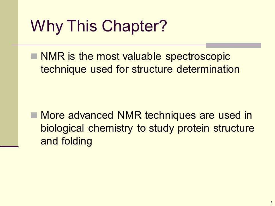 Why This Chapter NMR is the most valuable spectroscopic technique used for structure determination.