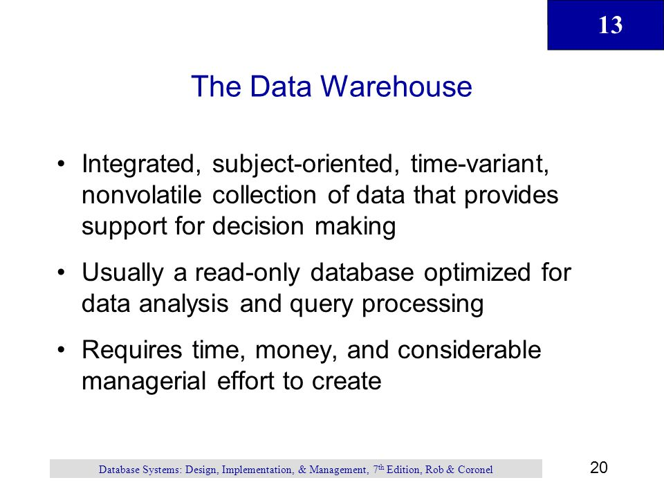 The Data Warehouse Integrated, subject-oriented, time-variant, nonvolatile collection of data that provides support for decision making.