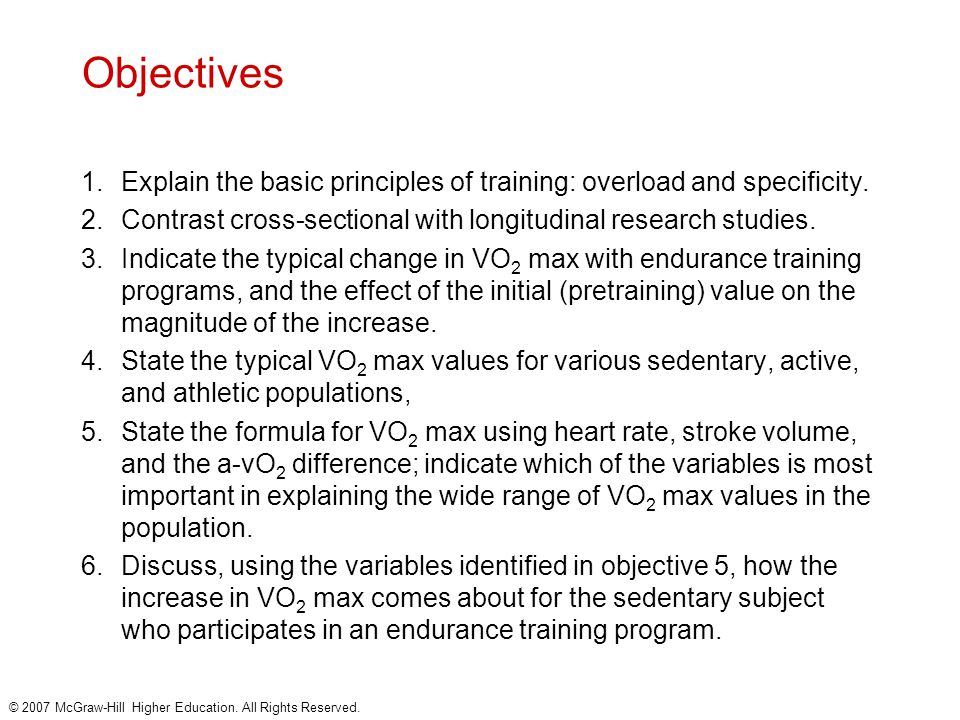 Objectives Explain the basic principles of training: overload and specificity. Contrast cross-sectional with longitudinal research studies.
