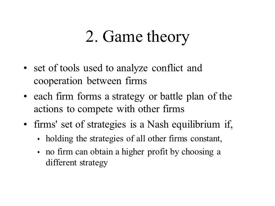 2. Game theory set of tools used to analyze conflict and cooperation between firms.