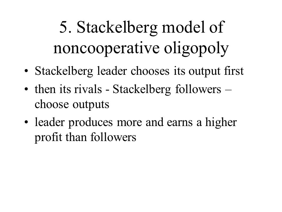 5. Stackelberg model of noncooperative oligopoly