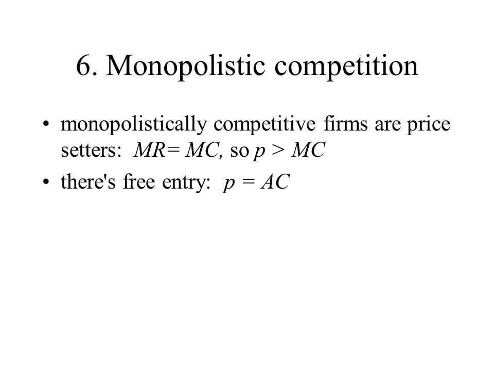 6. Monopolistic competition