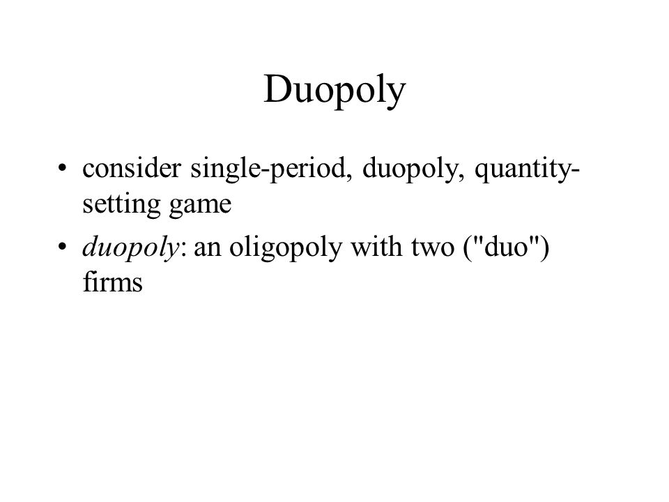 Duopoly consider single-period, duopoly, quantity-setting game