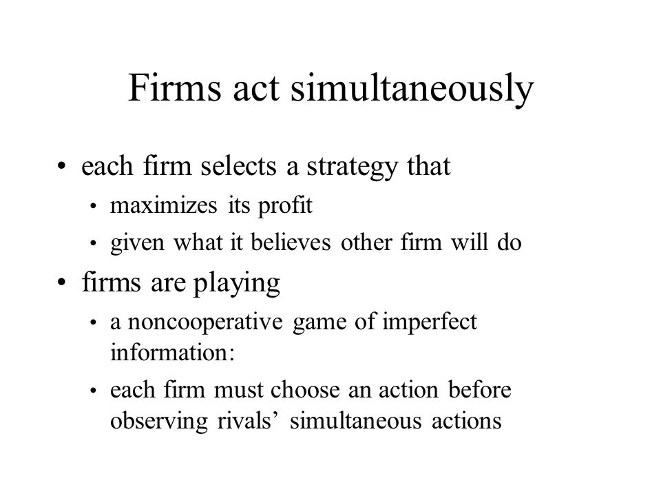 Firms act simultaneously
