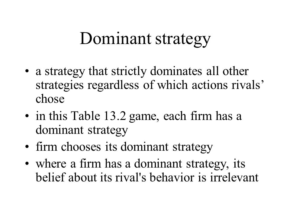 Dominant strategy a strategy that strictly dominates all other strategies regardless of which actions rivals' chose.