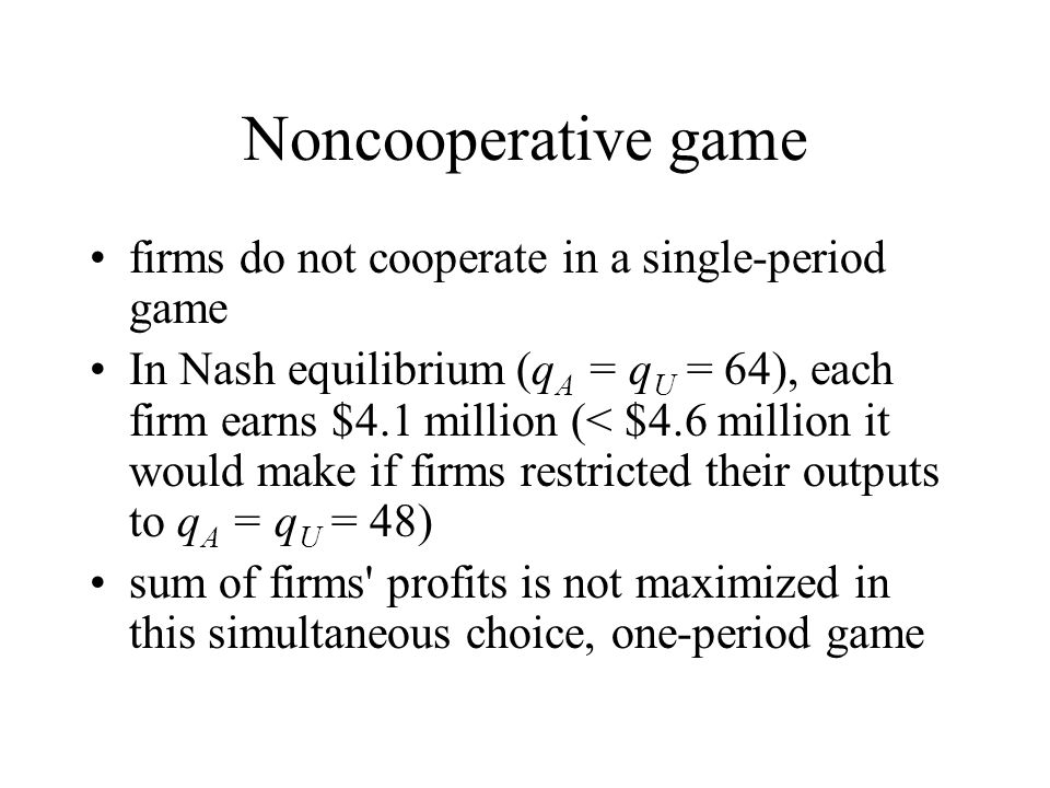 Noncooperative game firms do not cooperate in a single-period game