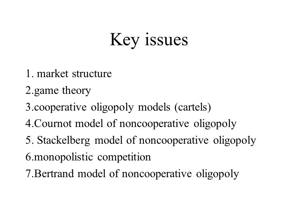 Key issues 1. market structure 2.game theory