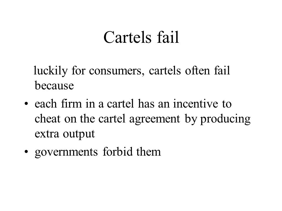 Cartels fail luckily for consumers, cartels often fail because