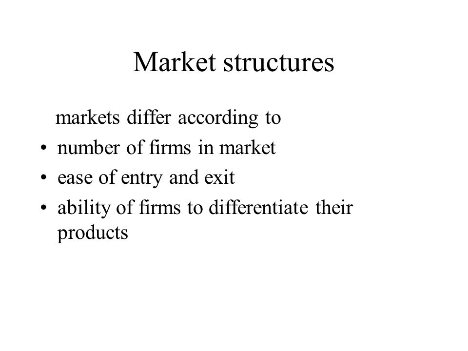 Market structures markets differ according to