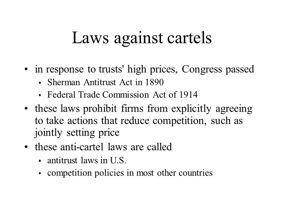 Laws against cartels in response to trusts high prices, Congress passed. Sherman Antitrust Act in 1890.
