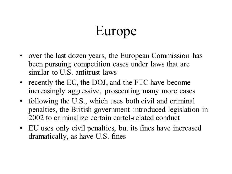 Europe over the last dozen years, the European Commission has been pursuing competition cases under laws that are similar to U.S. antitrust laws.