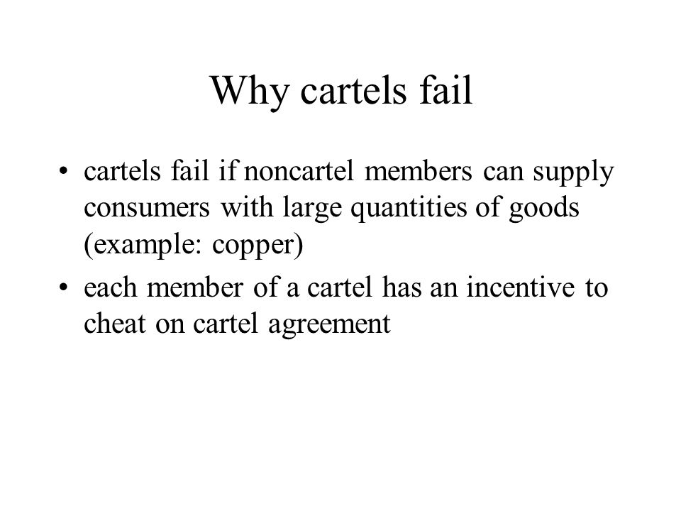 Why cartels fail cartels fail if noncartel members can supply consumers with large quantities of goods (example: copper)