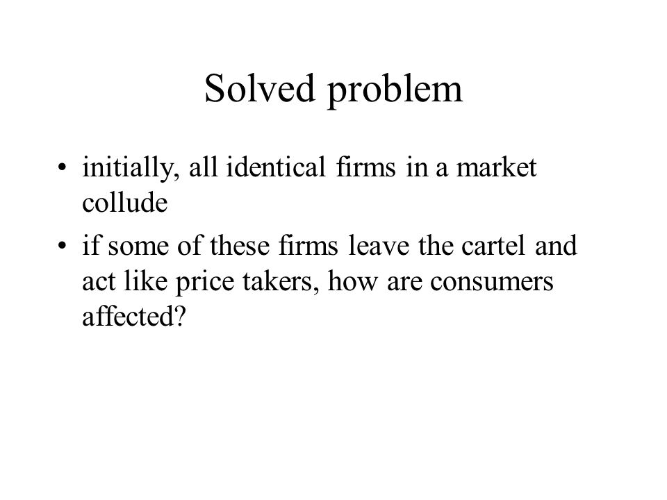 Solved problem initially, all identical firms in a market collude