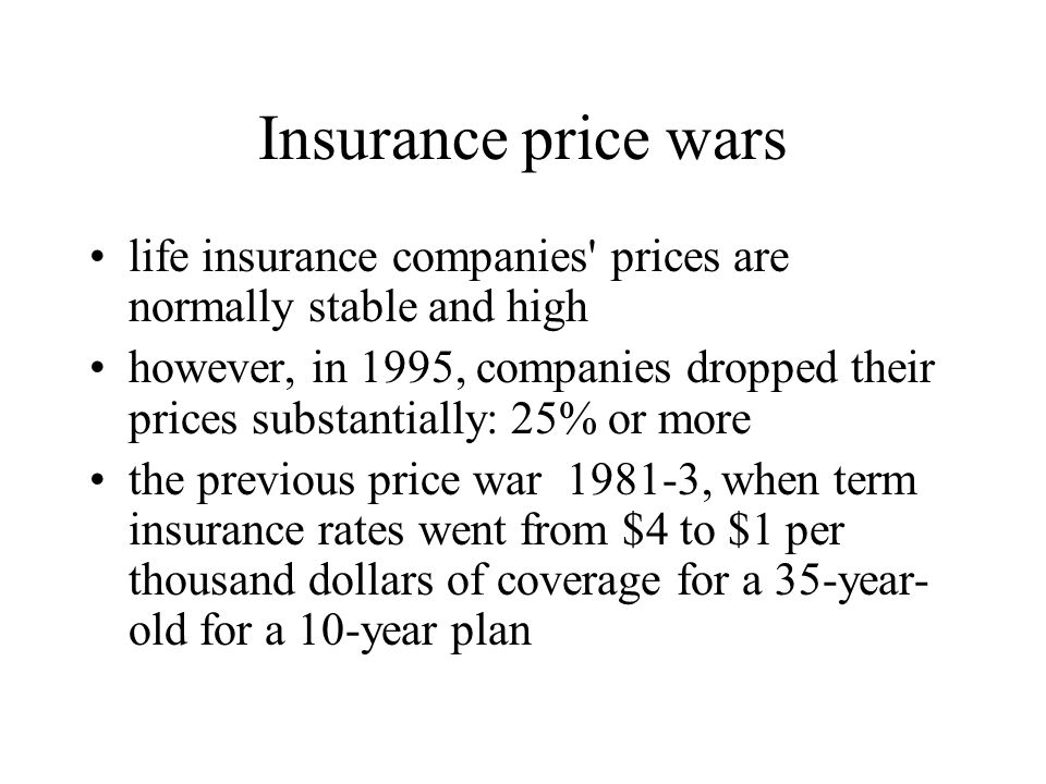 Insurance price wars life insurance companies prices are normally stable and high.