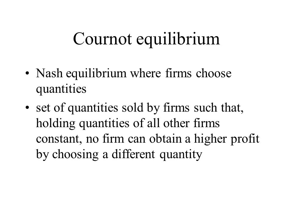 Cournot equilibrium Nash equilibrium where firms choose quantities