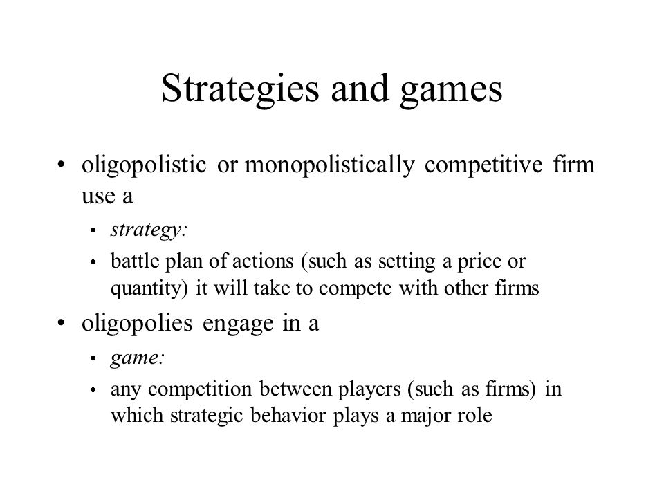 Strategies and games oligopolistic or monopolistically competitive firm use a. strategy: