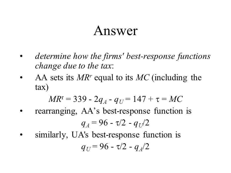 Answer determine how the firms best-response functions change due to the tax: AA sets its MRr equal to its MC (including the tax)